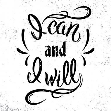 I can and I will. Motivational and inspirational quote.
