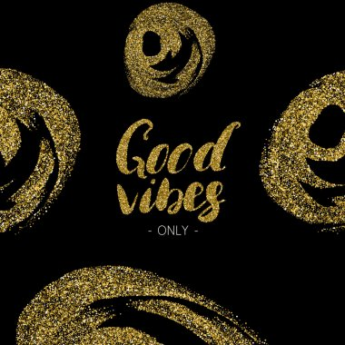 Good vibes only - hand drawn brush pen ink modern calligraphy with gold glitter texture.