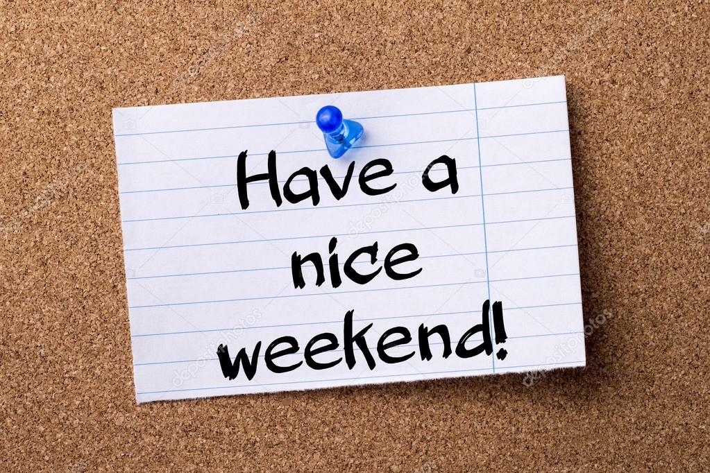 Have A Nice Weekend Teared Note Paper Pinned On Bulletin Boar