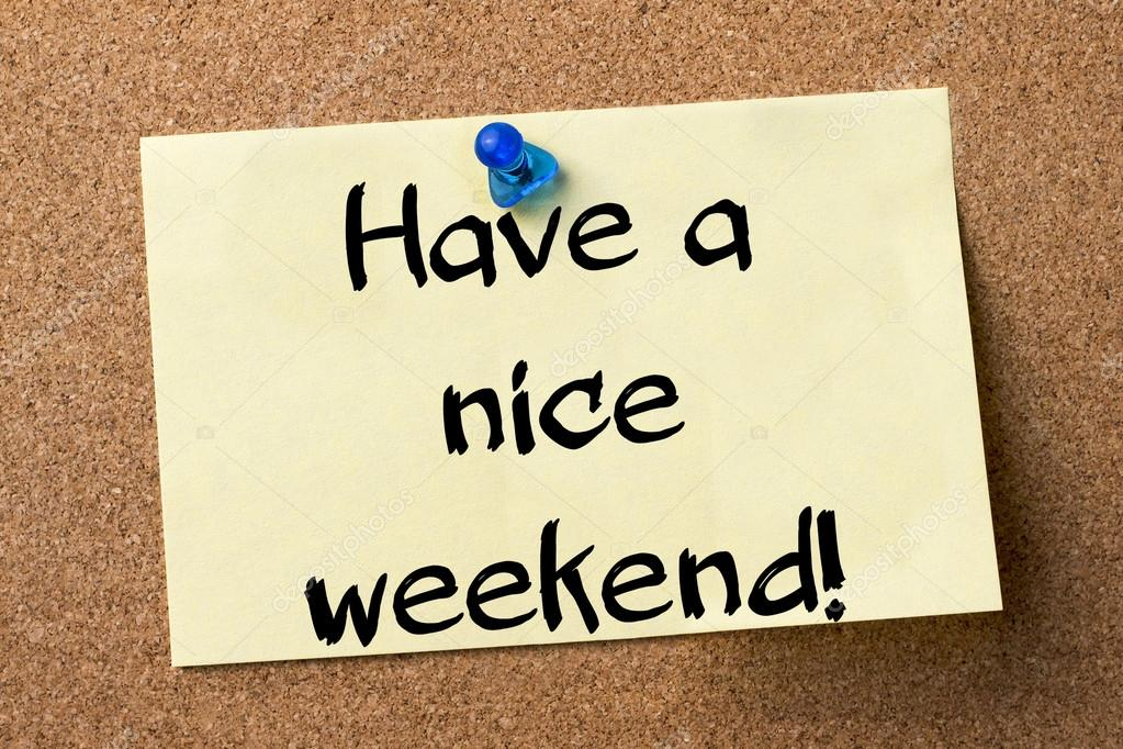 Have A Nice Weekend Adhesive Label Pinned On Bulletin Board