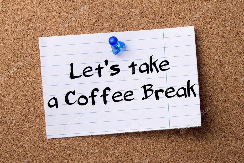 Take Break Coffeebreak : Let s take a coffee break teared note paper pinned on bullet