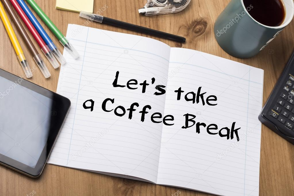 Take Break Coffeebreak : Let s take a coffee break note pad with text u stock photo