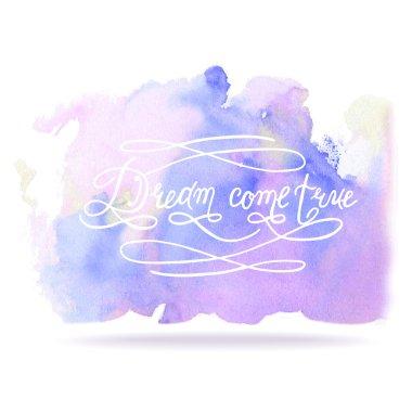 'Dream Come True' on watercolor background