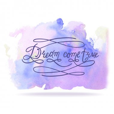 'Dream Come True' on watercolor background