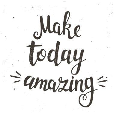 phrase Make today amazing