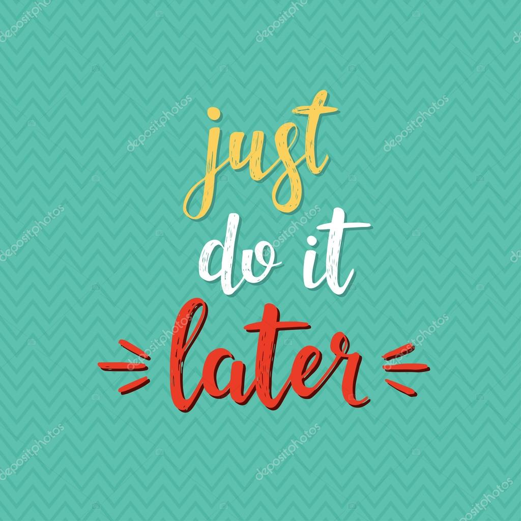 just do it later vector hand drawn illustration stock vector