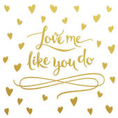 Gold lettering design for card Love Me Like You Do