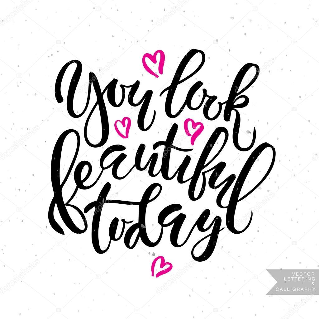 Gorgeous Looking Quatos: Inspirational Quote 'You Look Beautiful Today'.
