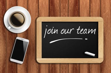 coffee, phone  and chalkboard with word join our team