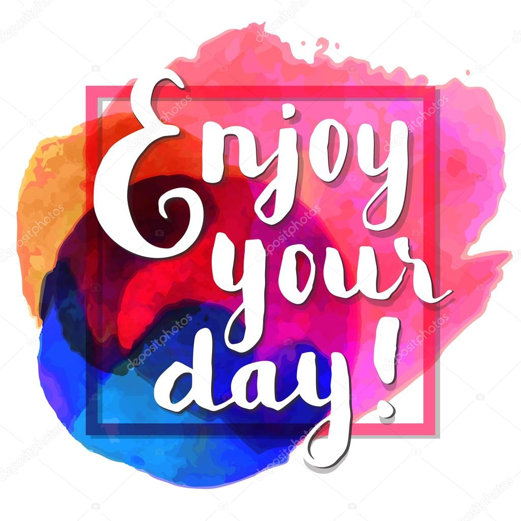 Enjoy your day inspirational quote stock vector for Quotes on enjoying the day