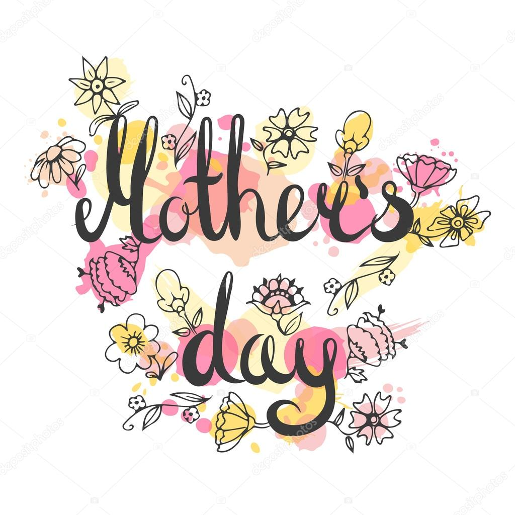 Mothers day lettering card. Modern calligraphy card. Doodle floral card. Happy mom day card. Hand drawn flowers illustration.