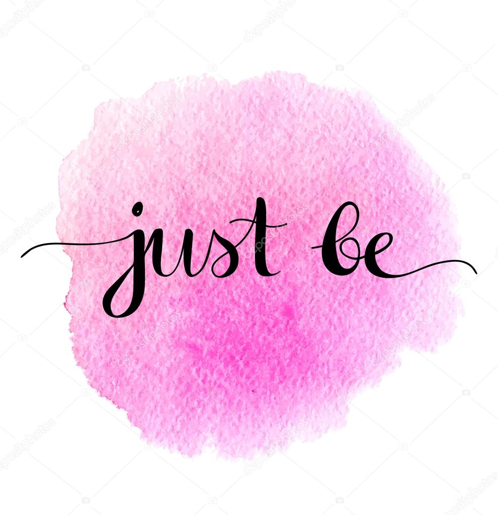 Quotes Wallpaper Hd For Laptop: Just Be. Positive Quote Handwritten On A Watercolor