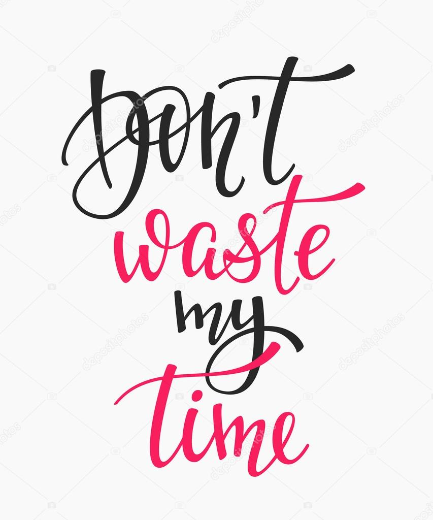 Dont Waste My Time Quote Typography Stock Vector Lenaro 119361586