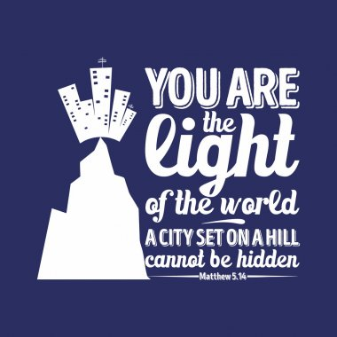 Bible typographic. You are the light of the world, a city set on a hill cannot be hidden.