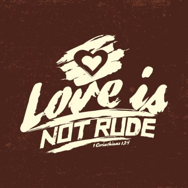 Biblical illustration. Christian typographic. Love is not rude, 1 Corinthians 13:4