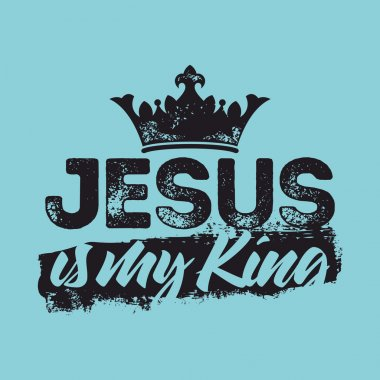 Bible lettering. Christian art. Jesus is my king.