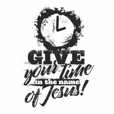 Bible lettering. Christian art. Give your time in the name of Jesus.