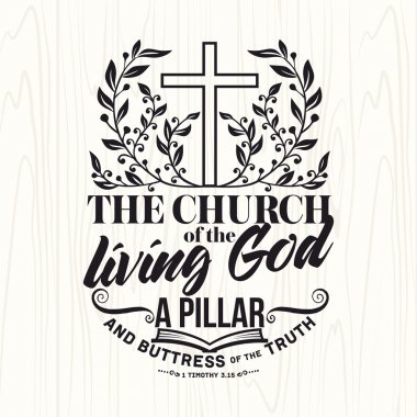 Biblical illustration. Christian lettering. The church of the living God a pillar and buttress of the truth, 1 Tim. 3:15