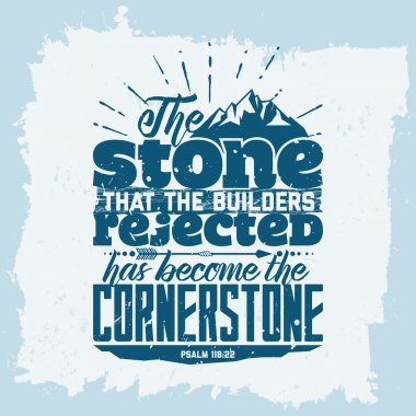 Bible lettering. Christian art. The stone that the builders rejected has become the cornerstone. Psalm 118:22