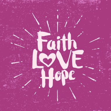 Faith, hope, love. Lettering.