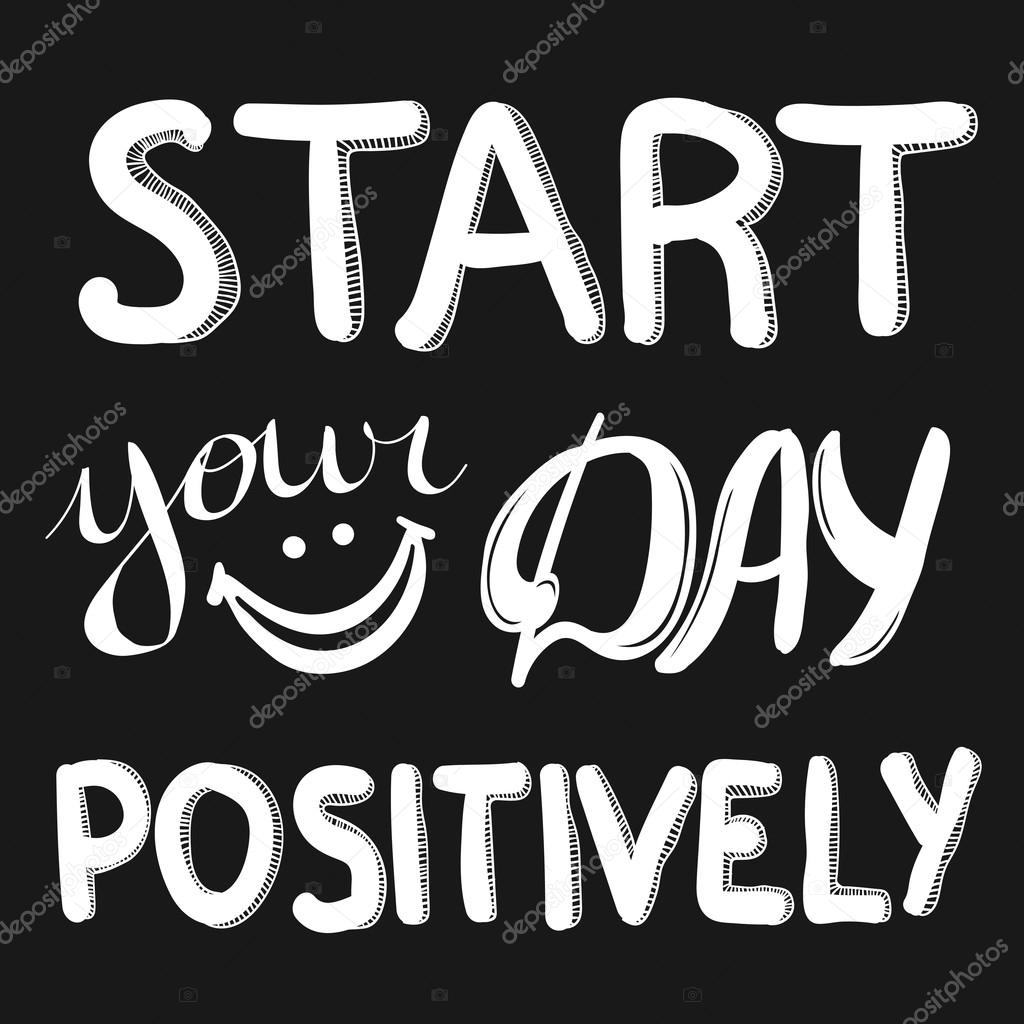Inspirational Day Quotes: Start Your Day Positively. Hand Written Lettering