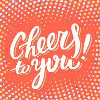 Cheers to you. Greeting card.