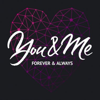 Love card design 'You and me forever and always'. Hand brush lettering on black background with violet geometric heart. clip art vector