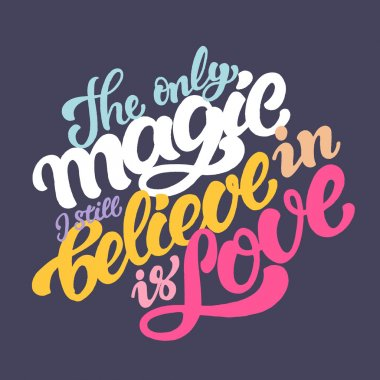 The only magic I still believe is love