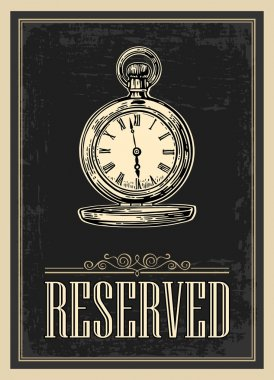 Retro poster - The Sign reservation in Vintage Style with antique pocket watch. Vector engraved illustration isolated on dark background.   For bars, restaurants, cafes, pubs.