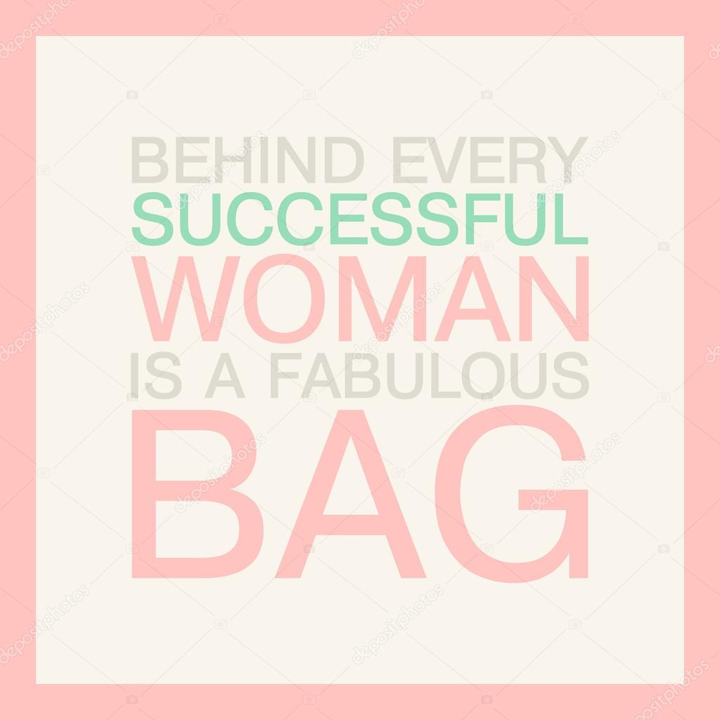 Fashion Quote About Bag Behind Every Successful Woman Is A Fabulous