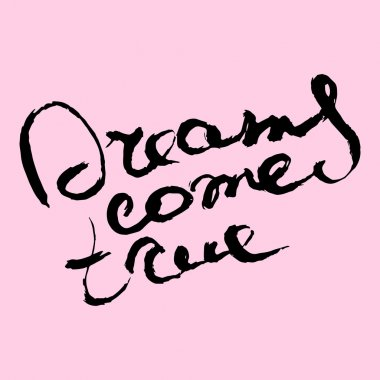 Unique hand draw  lettering poster with a phrase Dreams come true. Vector art. Design isolated on background.