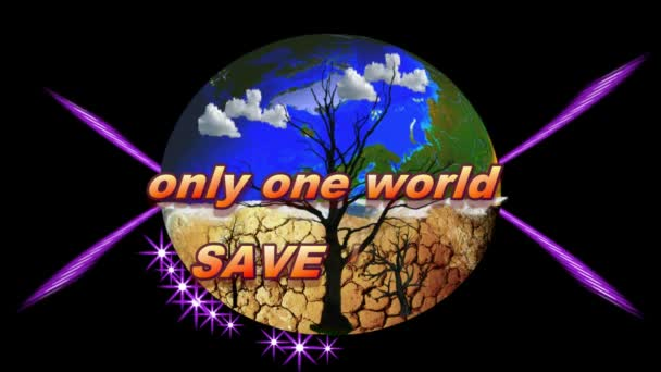 ONLY ONE WORLD SAVE IT !