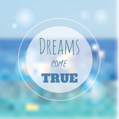 Blured vector background illustration with modern circle frame and dreams come true text