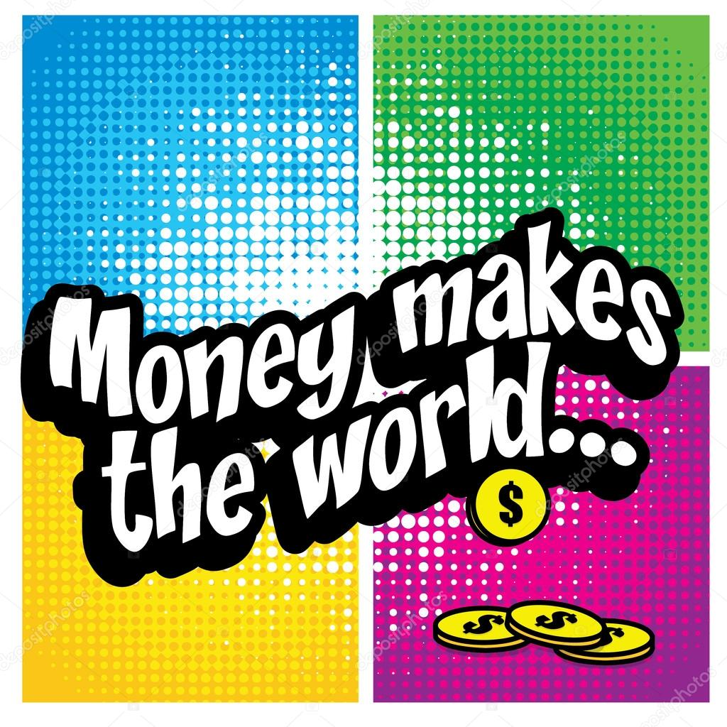 Money makes the world!