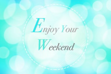 Enjoy your weekend on colorful blue with bokeh abstract background