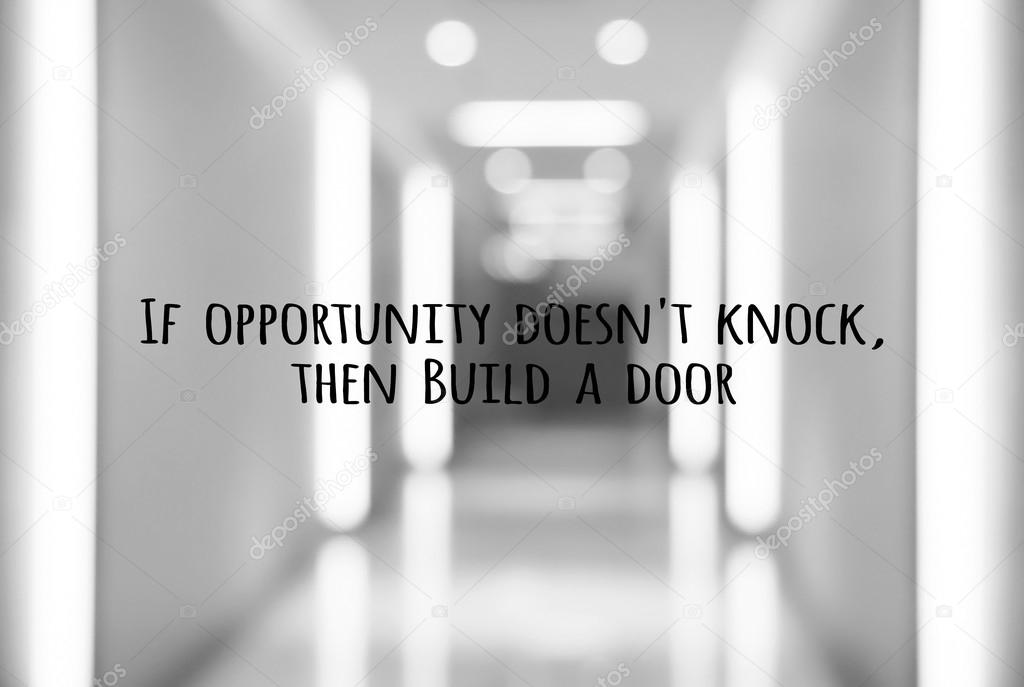 Motivation Quote If Opportunity Doesnt Knock Then Build A Door
