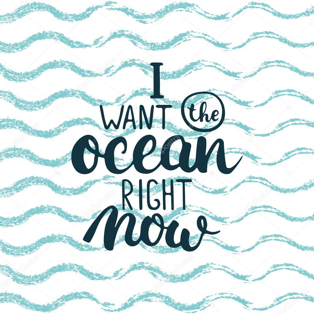 Hand Drawn Typography Lettering Phrase I Want The Ocean Right Now
