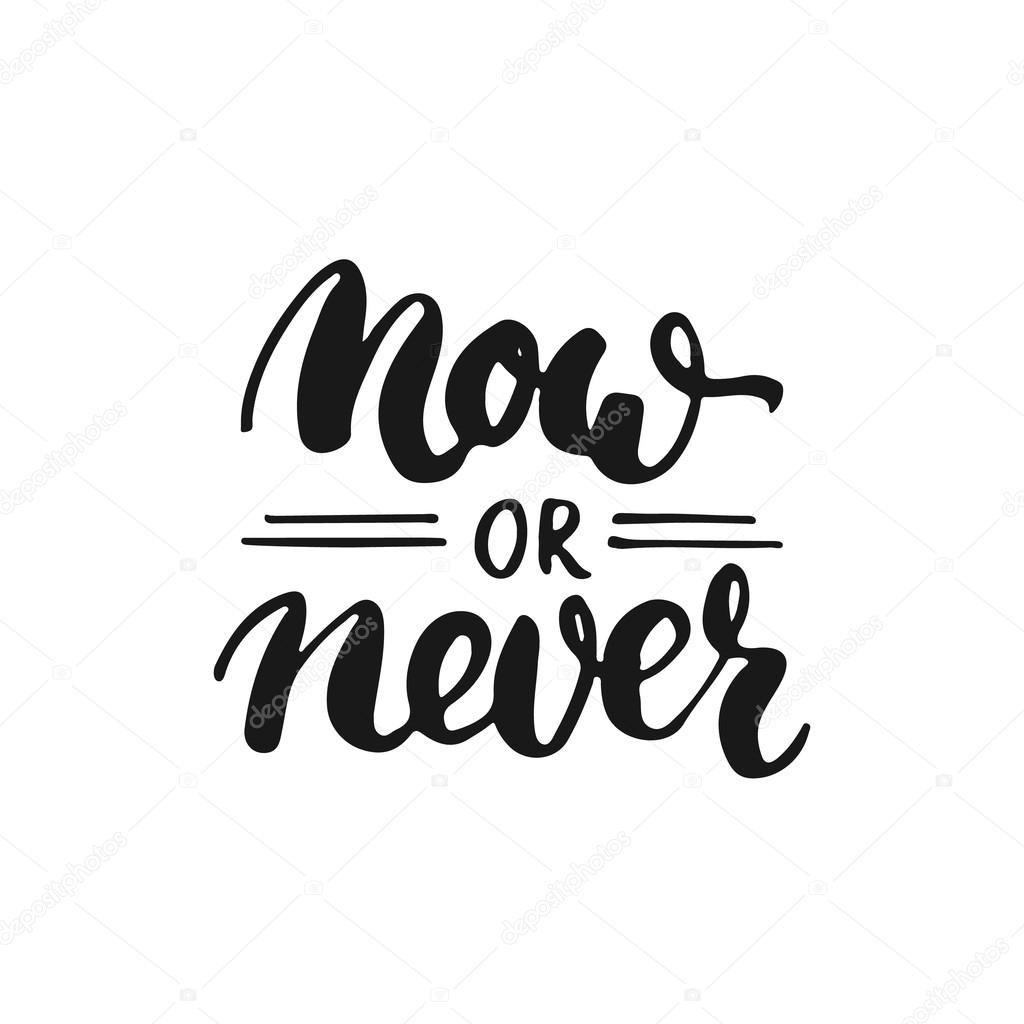 now or never hand drawn lettering phrase isolated on the white