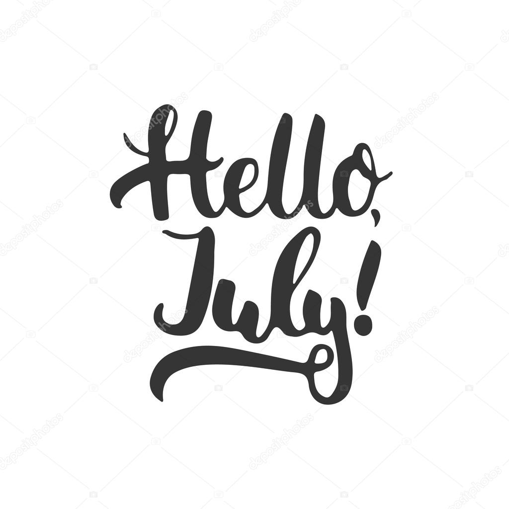 Hand Drawn Typography Lettering Phrase Hello, July Isolated On The White  Background. Fun Calligraphy For Typography Greeting And Invitation Card Or  T Shirt ...