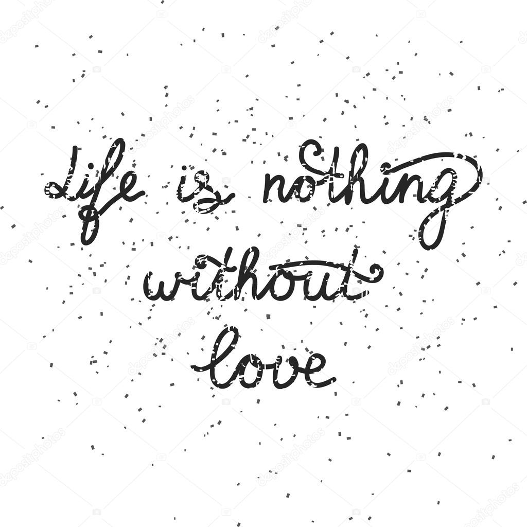 Without U My Life Is Nothing Quotes: Handwritten Quote Life Is Nothing Without Love On The