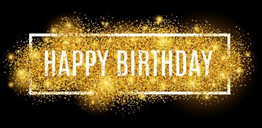 Gold sparkles background Happy Birthday. Happy Birthday background. Greeting background for card, flyer, poster, sign, banner, web, postcard, invitation. Abstract fest background, text, type, quote. stock vector