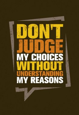 Do Not Judge My Choices Without Understanding My Reasons. Inspiring Creative Motivation Quote. Vector Typography Banner Design Concept stock vector