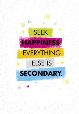 Seek Happiness. Everything Else Is Secondary. Inspiring Creative Motivation Quote. Bright Brush Stroke Vector Typography Banner Design Concept clip art vector