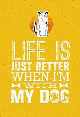 Life Is Just Better When I Am With My Dog. Cute Motivation Quote. Vector Outstanding Typography Print Concept clip art vector