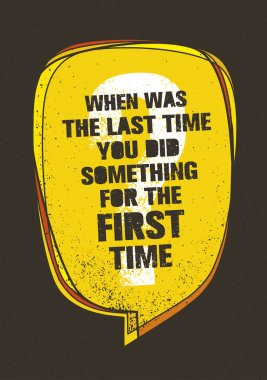 When Was The Last Time You Did Something For