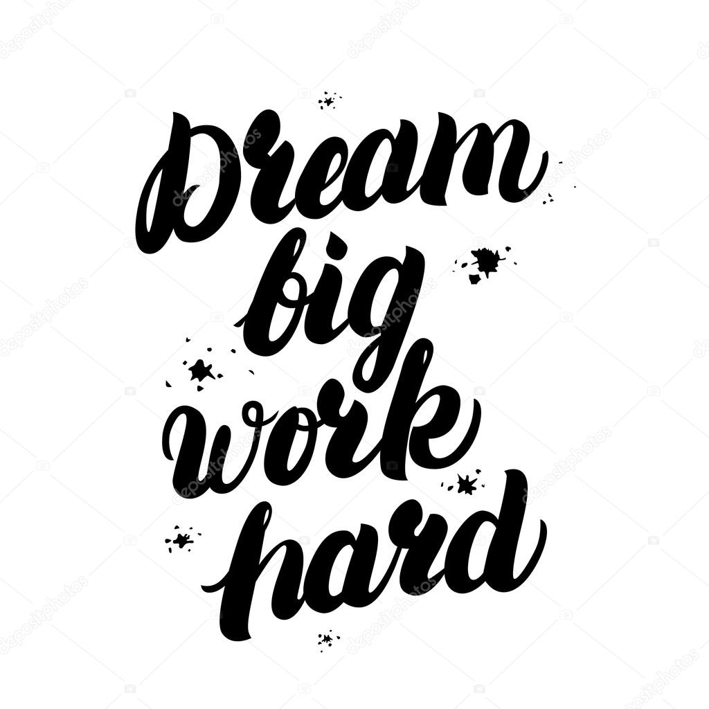 Quotes About Hard Work And Dreams: Dream Big Work Hard Motivational Inspiring Quote With