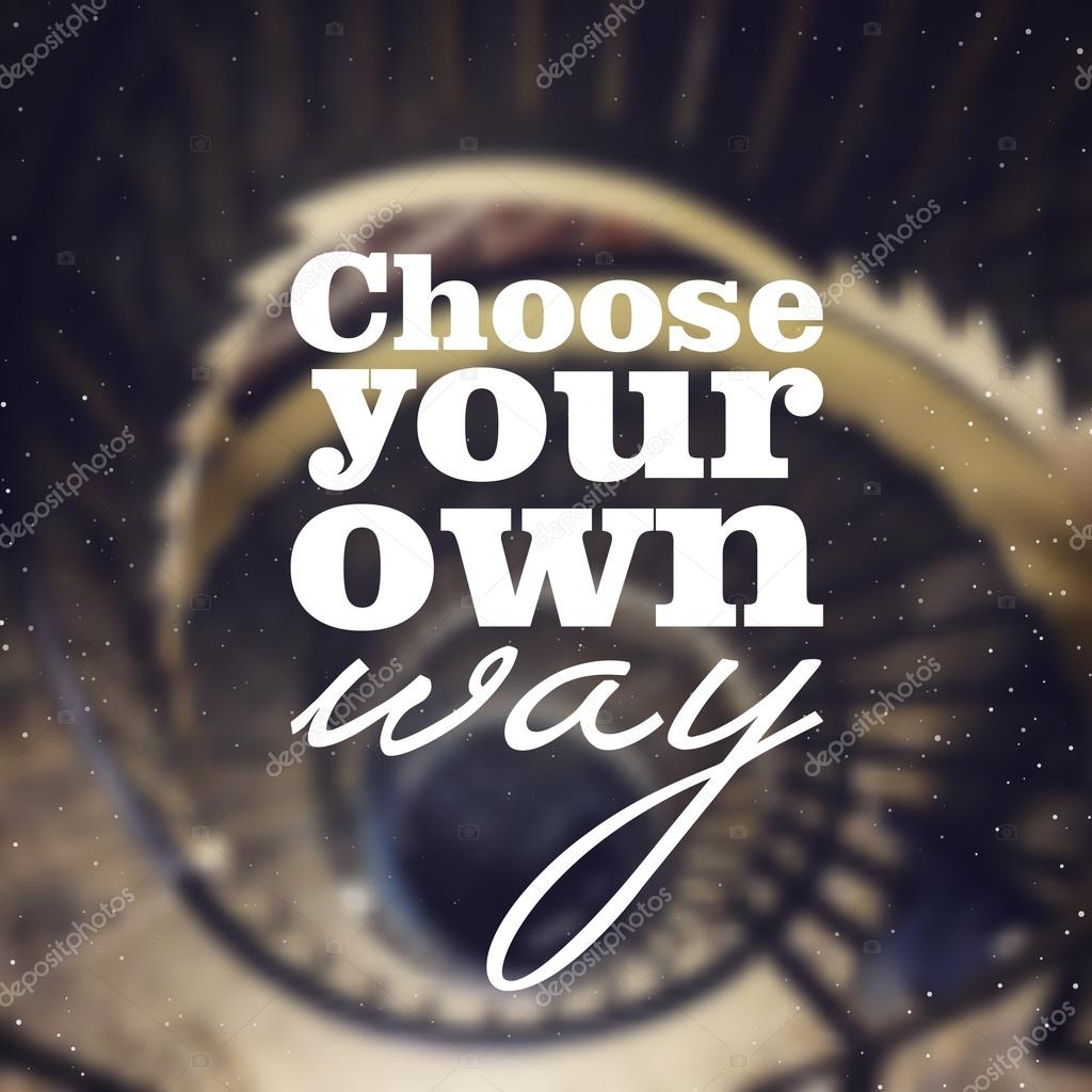 choose your own way poster with quote on the blurred background typographic background
