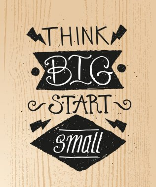 Think BIG start small. Creative Motivation Quote. Vector Outstanding Typography Poster Concept. T-shirt print.