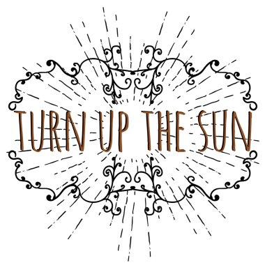 Turn up the sun slogan