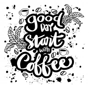 Good day start with coffee, hand lettering. Motivational quote.